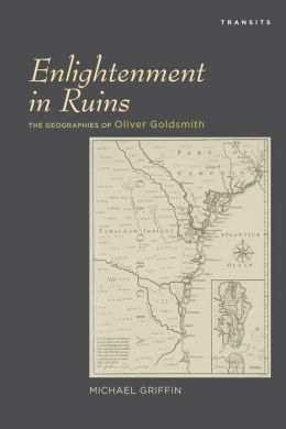 Enlightenment in Ruins: The Geographies of Oliver Goldsmith