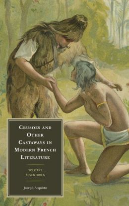 Crusoes and Other Castaways in Modern French Literature: Solitary Adventures