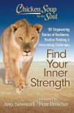 Book Cover Image. Title: Chicken Soup for the Soul:  Find Your Inner Strength: 101 Empowering Stories of Resilience, Positive Thinking, and Overcoming Challenges, Author: Amy Newmark