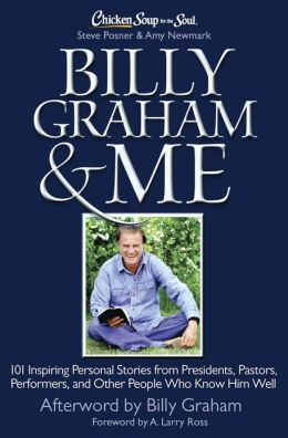 Chicken Soup for the Soul: Billy Graham & Me: 101 Inspiring Personal Stories from Presidents, Pastors, Performers, and Other People Who Know Him Well