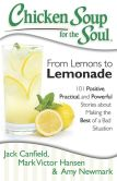 Book Cover Image. Title: Chicken Soup for the Soul:  From Lemons to Lemonade: 101 Positive, Practical, and Powerful Stories about Making the Best of a Bad Situation, Author: Jack Canfield