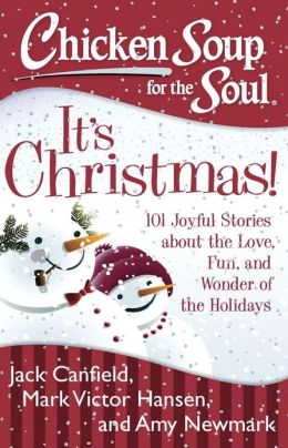 Chicken Soup for the Soul: It's Christmas!: 101 Joyful Stories about ...