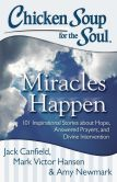 Book Cover Image. Title: Chicken Soup for the Soul:  Miracles Happen: 101 Inspirational Stories about Hope, Answered Prayers, and Divine Intervention, Author: Jack Canfield