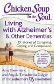 Book Cover Image. Title: Chicken Soup for the Soul:  Living with Alzheimer's & Other Dementias: 101 Stories of Caregiving, Coping, and Compassion, Author: Amy Newmark