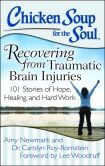 Book Cover Image. Title: Chicken Soup for the Soul:  Recovering from Traumatic Brain Injuries: 101 Stories of Hope, Healing, and Hard Work, Author: Amy Newmark