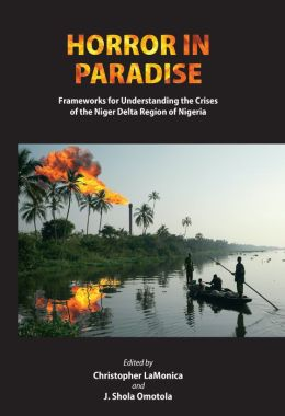 Horror in Paradise: Frameworks for Understanding the Crises of the Niger Delta Region of Nigeria
