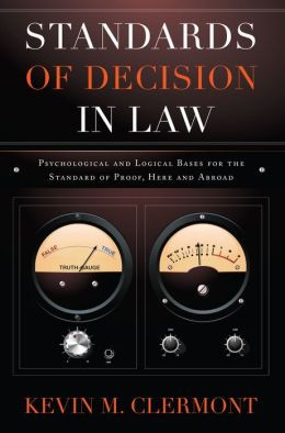 Standards of Decision in Law: Psychological and Logical Bases for the Standard of Proof, Here and Abroad