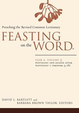 Feasting on the Word, Year A, volume 3: Pentecost and Season after Pentecost 1 (Propers 3-16)