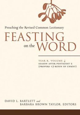 Feasting on the Word, Year B, volume 4: Season after Pentecost 2 (Propers 17-Reign of Christ)