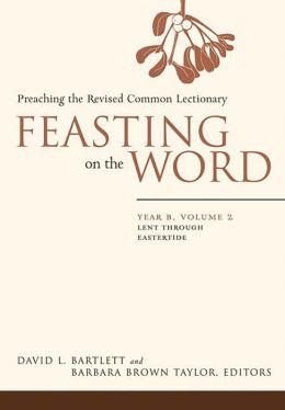 Feasting on the Word, Year B, volume 2: Lent through Eastertide