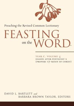 Feasting on the Word, Year C, volume 4: Season after Pentecost 2 (Propers 17-Reign of Christ)