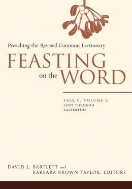 Feasting on the Word, Year C, volume 2: Lent through Eastertide