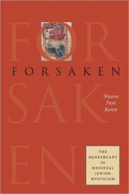 Forsaken: The Menstruant in Medieval Jewish Mysticism
