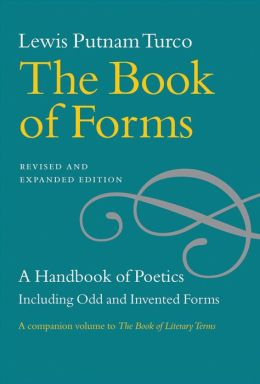 The Book of Forms: A Handbook of Poetics, Including Odd and Invented Forms, Revised and Expanded Edition