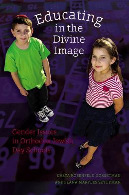 Educating in the Divine Image: Gender Issues in Orthodox Jewish Day Schools