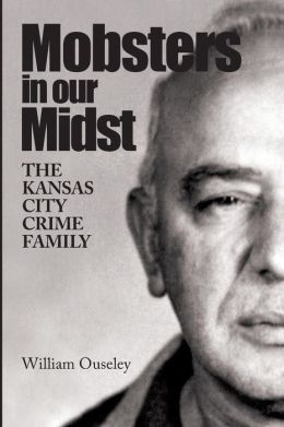 Mobsters in Our Midst: The Civella Crime Family of Kansas City
