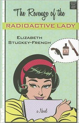 The Revenge of Radioactive Lady