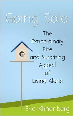 Going Solo: The Extraordinary Rise and Surprising Appeal of Living