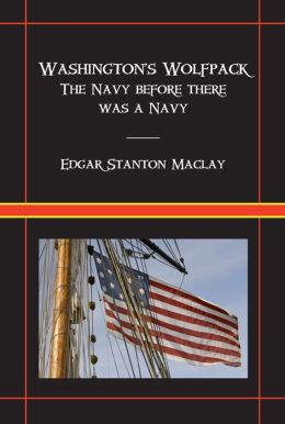 Washington's Wolfpack: The Navy Before There Was A Navy