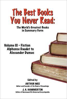 THE BEST BOOKS YOU NEVER READ: Volume III - Fiction - Daudet to Dumas