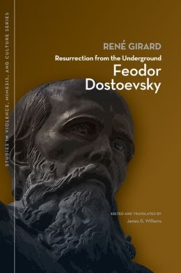 Resurrection from the Underground: Feodor Dostoevsky