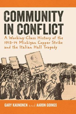 Community in Conflict: A Working-class History of the 1913-14 Michigan Copper Mine Strike and the Italian Hall Tragedy