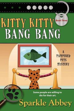 Kitty Kitty Bang Bang (Pampered Pets Mystery Series #3)
