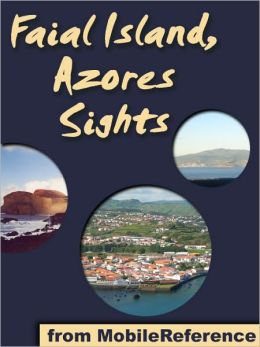 Azores Sights (Faial Island): a travel guide to the top 20 attractions in Faial, Azores, Portugal
