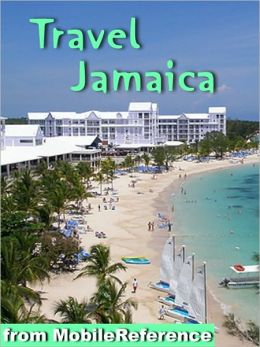 Travel Jamaica: Illustrated Guide and Maps. Includes Kingston, Ocho Rios, Negril, Port Antonio and more.