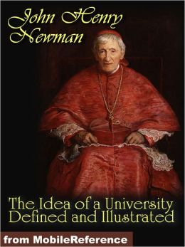 The Idea of a University Defined and Illustrated. In Nine Discourses Delivered to the Catholics of Dublin