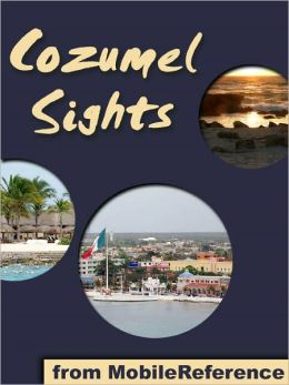 Cozumel Sights: a travel guide to the main attractions in Cozumel, Mexico