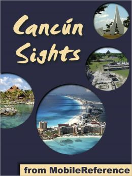 Cancun Sights: a travel guide to the attractions and activities in Cancun, Mexico