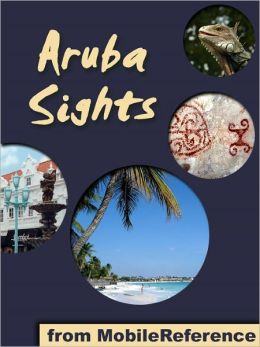 Aruba Sights: a travel guide to the main attractions in Aruba, Caribbean. Includes Oranjestad map