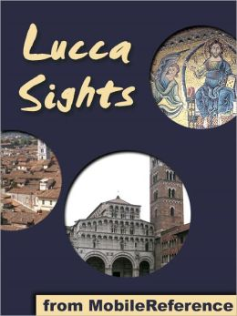 Lucca Sights: a travel guide to the main attractions in Lucca, Tuscany, Italy