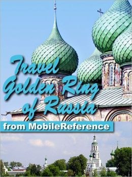 Travel Golden Ring of Russia: Illustrated Guide, Phrasebook and Maps. Includes Vladimir, Suzdal, Yaroslavl, Kostroma & more