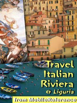 Travel Italian Riviera & Liguria: Illustrated Travel Guide, Phrasebook and Maps. Includes Genoa, Cinque Terre, Finale Ligure, San Remo, Portofino, Portovenere & More