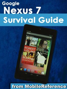 Google Nexus 7 Survival Guide: Step-by-Step User Guide for the Nexus 7: Getting Started, Downloading FREE eBooks, Taking Pictures, Making Video Calls, Using eMail, and Surfing the Web
