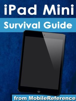 iPad Mini Survival Guide: Step-by-Step User Guide for the iPad Mini: Getting Started, Downloading FREE eBooks, Taking Pictures, Making Video Calls, Using eMail, and Surfing the Web