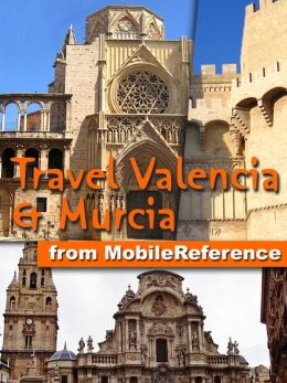 Travel Valencia and Murcia, Spain: (Costa Blanca, Costa del Azahar, and Costa Cálida)