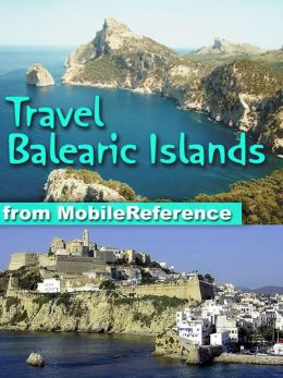 Travel Balearic Islands, Spain: Includes Ibiza, Mallorca / Majorca, Palma, Minorca & more