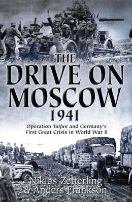 The Drive on Moscow, 1941: Operation Taifun and Germany's First Crisis of World War II