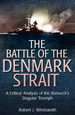 The Battle of Denmark Strait: A Critical Analysis of the Bismarck's Singular Triumph