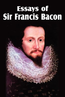 The Essays by Francis Bacon     Reviews  Discussion  Bookclubs  Lists The Essays of Francis Bacon