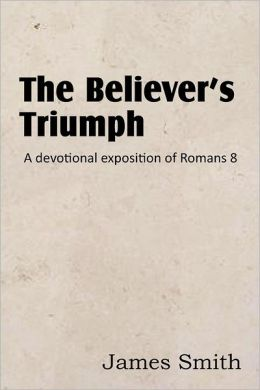 The Believer's Triumph! a Devotional Exposition of Romans 8