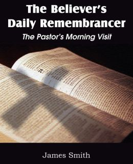 The Believer's Daily Remembrancer: The Pastor's Morning Visit