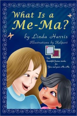 What Is a Me-Ma? Linda Harris