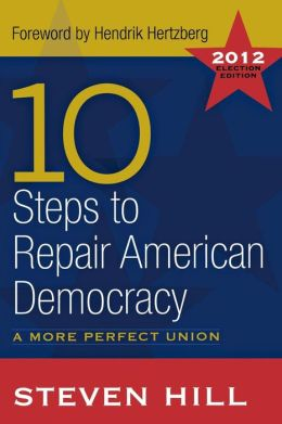 10 Steps to Repair American Democracy: A More Perfect Union-2012 Election Edition
