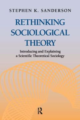 Rethinking Sociological Theory: Introducing and Explaining a Scientific Theoretical Sociology