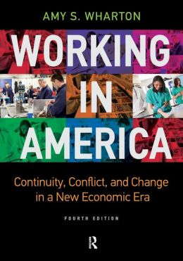 Working in America: Continuity, Conflict, and Change in a New Economic Era, Fourth Edition