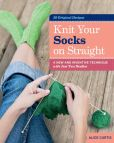 Book Cover Image. Title: Knit Your Socks on Straight:  A New and Inventive Technique with Just Two Needles, Author: Alice Curtis